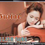 GUITAR ENGLISH SONG, Những bản nhạc tiếng Anh nhẹ nhàng, sâu lắng