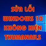 Hướng dẫn chi tiết sửa lỗi Windows 10 không hiện Thumbnail mới nhất – có Video